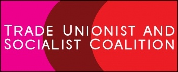 The Trade Unionist and Socialist Coalition (TUSC)