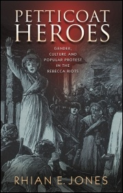 'Petticoat Heroes' by Rhian E Jones examines the working class protest movement which most historians dismiss as simply the 'Rebecca riots'
