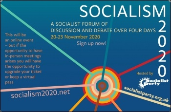 Socialism 2020, a socialist forum of discussion & debate, 20-23 November 2020. Click here to book your ticket.