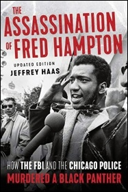 The Assassination of Fred Hampton by Jeffrey Haas, Lawrence Hill Books, Chicago