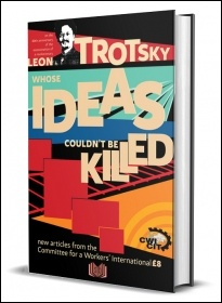 Leon Trotsky - A Revolutionary Whose Ideas Couldn't Be Killed book cover