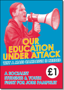 Our education under attack - Why a mass campaign is needed - a Socialist Students and Youth Fight for Jobs pamphlet